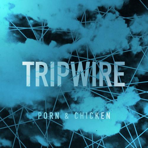 Porn And Chicken - Tripwire (Original Mix)