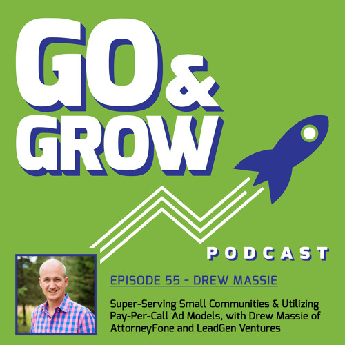 Super-Serving Small Communities & Utilizing Pay-Per-Call Ad Models, with Drew Massie of AttorneyFone and LeadGen Ventures (Ep 55)