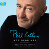 Not Dead Yet by Phil Collins, read by Phil Collins