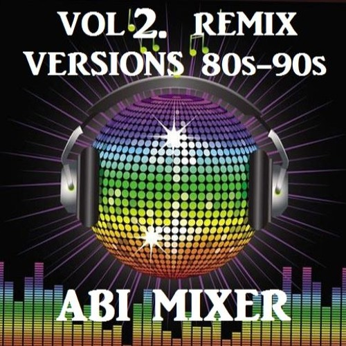 Vol 2 remix version 80 90 by abi mixer free listening on for Classic 90s house vol 2