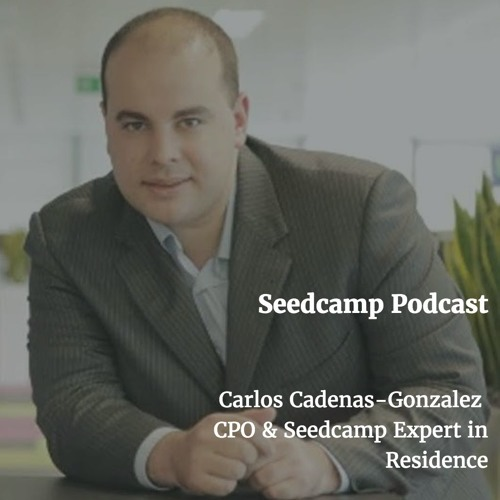 Mastering the art of product management with Carlos Gonzalez-Cadenas