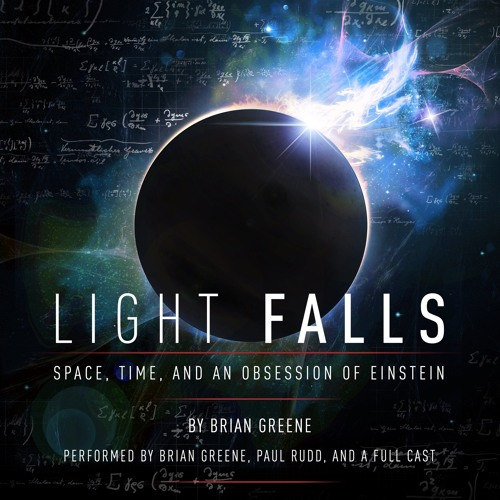 Light Falls by Brian Greene, Narrated by Brian Greene, Paul Rudd, and a full cast - Excerpt 3