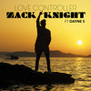 Zack Knight - Love Controller (Ft Dayne S)