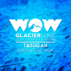 T & Sugah - WOW Glacier Love Essential Mix