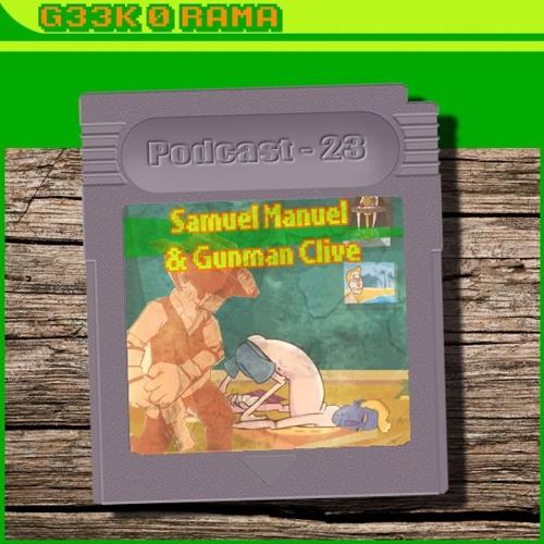 Episode 023 Geek'O'rama - Samuel Manuel & Gunman Clive