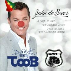John De Bever - Jij Krijgt Die Lach.. (Feest Dj Toob & RAMPATI Freestyle Bootleg)(FREE DL)
