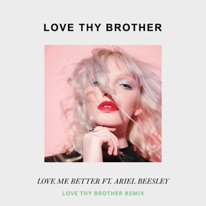 Love Me Better feat. Ariel Beesley (Love Thy Brother Remix)