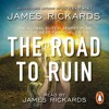 The Road To Ruin written and read by James Rickards (audiobook extract)