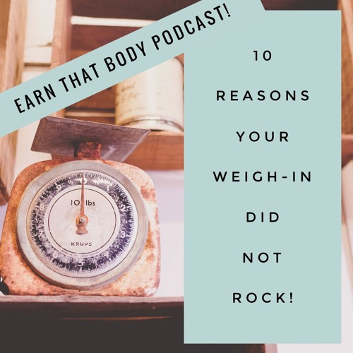 #30 10 Reasons Your Weigh In Did Not Rock!