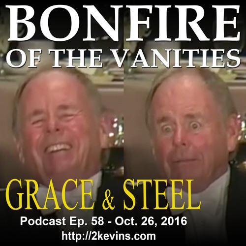 Grace & Steel Ep. 58 - Bonfire of the Vanities