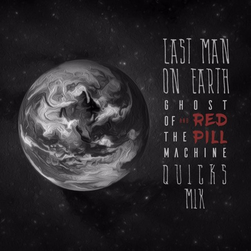 Ghost Of The Machine – Last Man On Earth ft. Red Pill (Quick's Mix)
