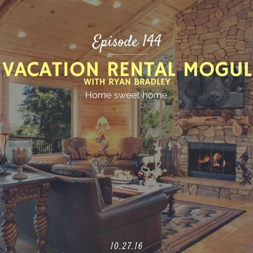 Vacation Rental Mogul (with Ryan Bradley)