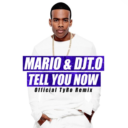 Mario & DJT.O - Tell You Now (Official TyRo Remix)