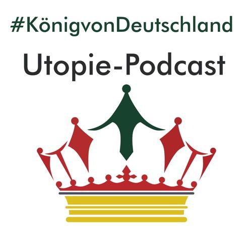 #KönigvonDeutschland Utopie-Podcast