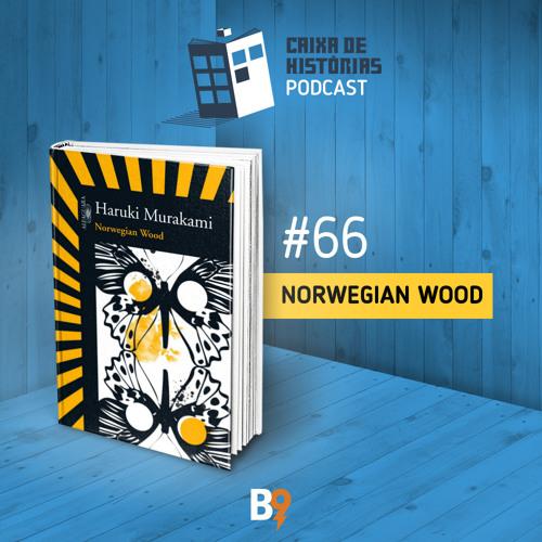 Caixa de Histórias 66 - Norwegian Wood