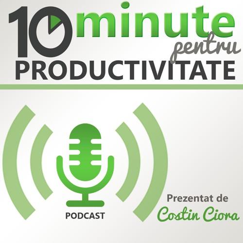 Ep1_ 10 minute pentru productivitate