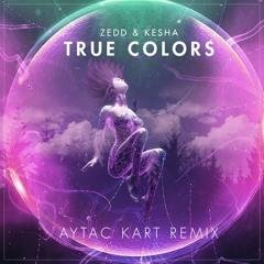 Zedd, Kesha - True Colors (Aytac Kart Remix)