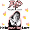 YoungLex - BAD ft. Awkarin (Hellocase! Re-Love) [CliCk bUy fOr FreE dOwnLoaD]