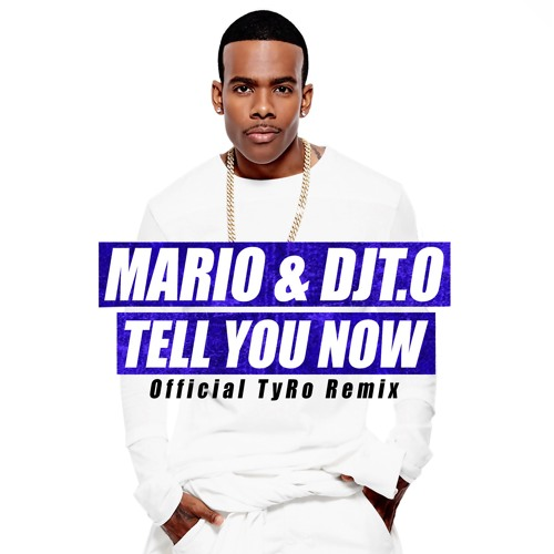 Mario & DJT.O - Tell You Now (Official TyRo Remix)
