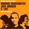 Jack Johnson, G. Love, and Donavon Frankenreiter - Some Live Songs