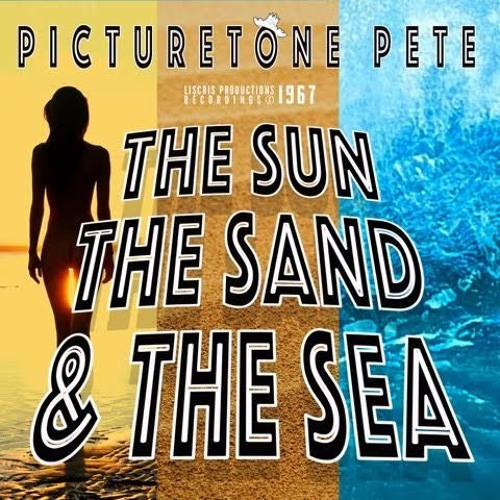 The Sun, The Sand And The Sea - Picturetone Pete