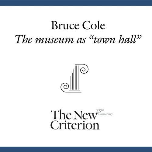 """Bruce Cole: The museum as """"town hall"""""""
