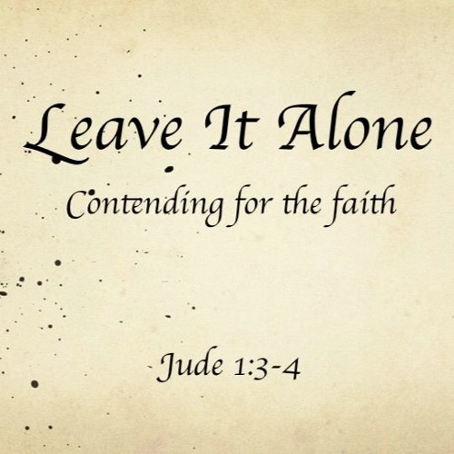 Leave it Alone: Contending for the Faith