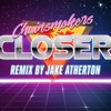 Closer- The Chainsmokers ft. Halsey (1980's Remix)