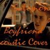Justin Bieber - Boyfriend (Acoustic Cover)