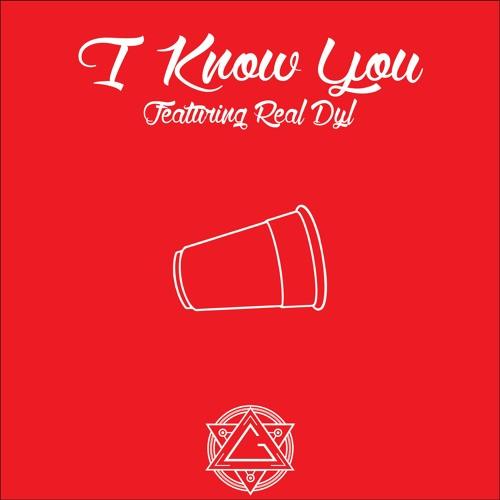 I Know You ft. Real Dyl (Prod. Elijah)
