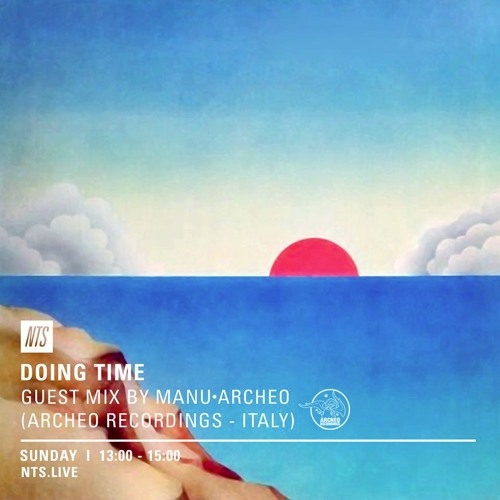 Doing Time (NTS) Guest Mix / Manu•Archeo (UK - 23.10.2016)