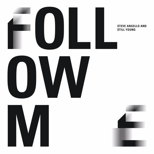 Steve Angello & Still Young - Follow Me