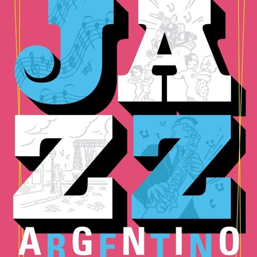 """Jazz Argentino. La música """"negra"""" del país """"blanco"""""""