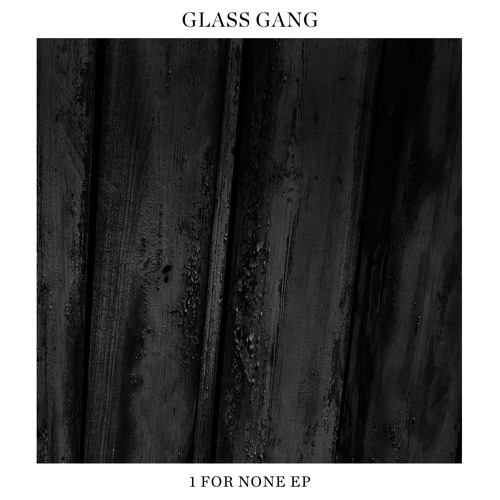 Glass Gang - 1 For None EP