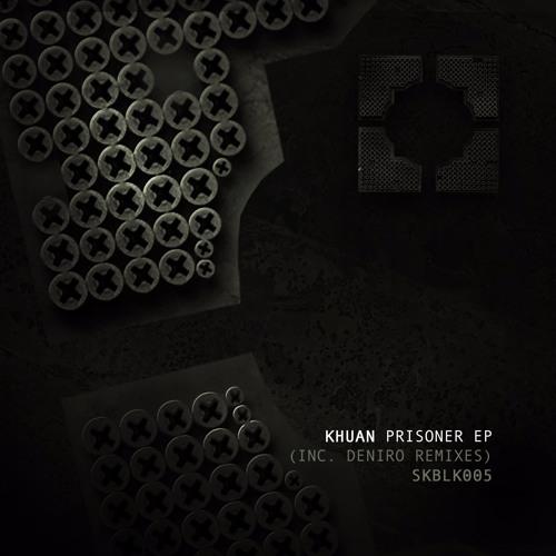 [SKBLK005] Khuan - Prisoner EP (Inc. Deniro Remixes)