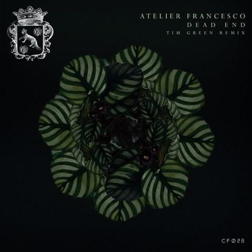 Atelier Francesco - Dead End (Tim Green Remix)[Cityfox]