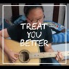 Treat You Better Acoustic (cover)