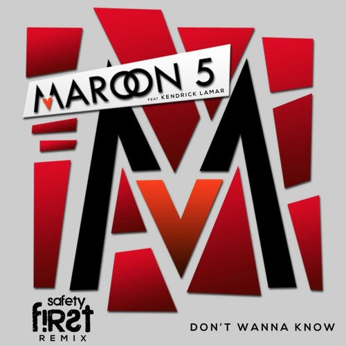 Baixar MAROON 5 & KENDRICK LAMAR - DON'T WANNA KNOW (SAFETY FIRST! REMIX) (Free Download)