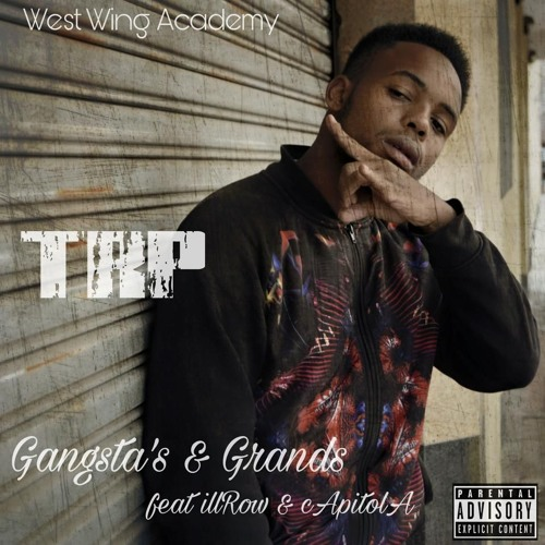 TRP - Gangsta's & Grands (Ft. illRow & cApitolA) Prod. By UNA