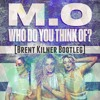 M.O - Who Do You Think Of (Brent Kilner Bootleg) [FREE DOWNLOAD]