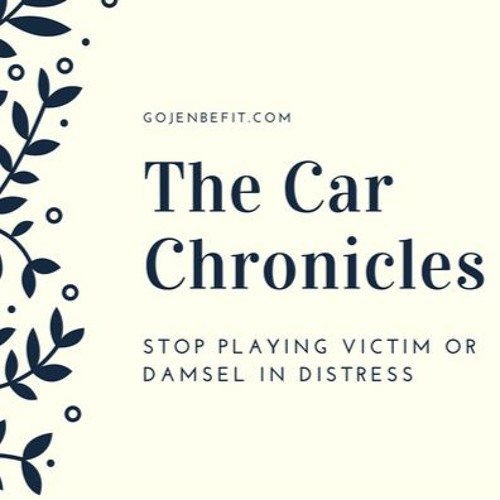 The Car Chronicles | Playing Victim Or Damsel in Distress