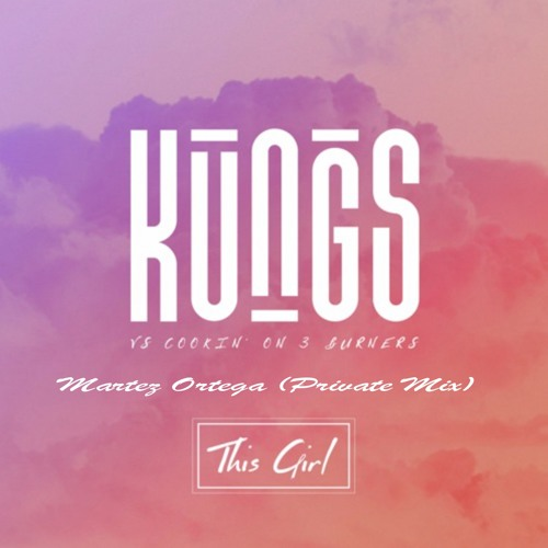 Kungs & Cookin'On 3 Burners - This Girl (Martez Ortega Private Mix)