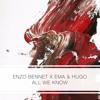 Enzo Bennet X Ema & Hugo - All We Know