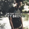 Jayy Brown - He say, She say