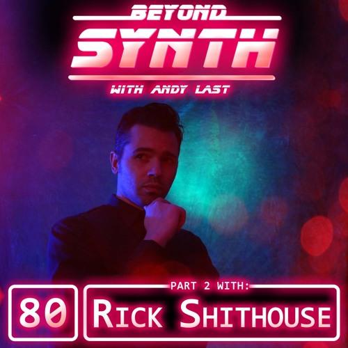 Beyond Synth - 80 - Rick Shithouse Part 02