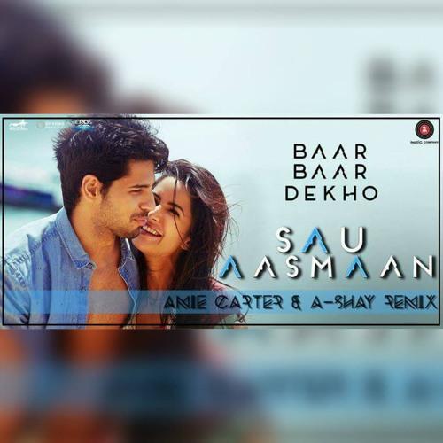 Baar Baar Dekho - Sau Aasmaan (A-Shay & Amie Carter Remix) Click on Buy for free download
