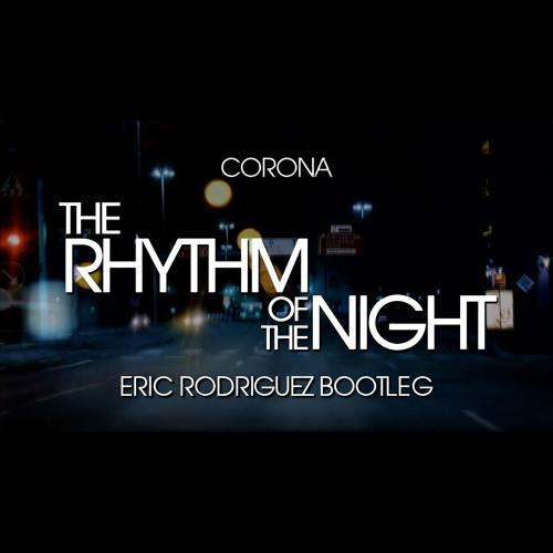 Corona - The Rhythm Of The Night (Eric Rodriguez Bootleg) *LIKED BY ANGEMI*