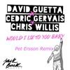David Guetta Cedric Gervais Chris Willis Would I Lie To You Baby Pet Ersson Remix Mp3