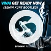 VINAI - Get Ready Now (Semih Kurt Bootleg)
