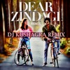 Love You Zindagi (Dear Zindagi) - DJ Kushagra Remix